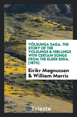 V lsunga Saga. the Story of the Volsungs & Niblungs with Certain Songs from the Elder Edda. [1870] (Paperback)
