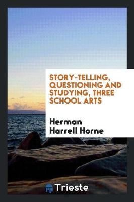Story-Telling, Questioning and Studying, Three School Arts (Paperback)