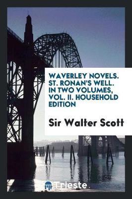 Waverley Novels. St. Ronan's Well. in Two Volumes, Vol. II. Household Edition (Paperback)