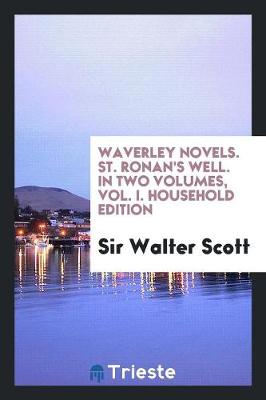 Waverley Novels. St. Ronan's Well. in Two Volumes, Vol. I. Household Edition (Paperback)