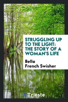 Struggling Up to the Light: The Story of a Woman's Life (Paperback)