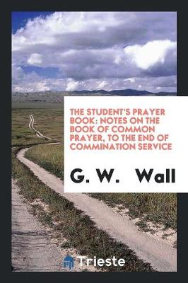 The Student's Prayer Book: Notes on the Book of Common Prayer (Paperback)