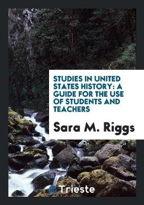 Studies in United States History: A Guide for the Use of Students and Teachers (Paperback)