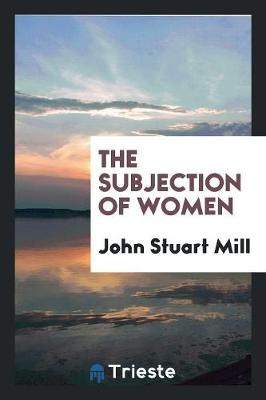 The Subjection of Women (Paperback)