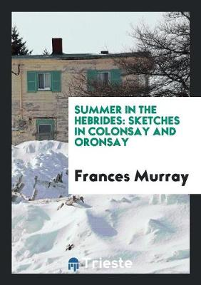 Summer in the Hebrides: Sketches in Colonsay and Oronsay (Paperback)