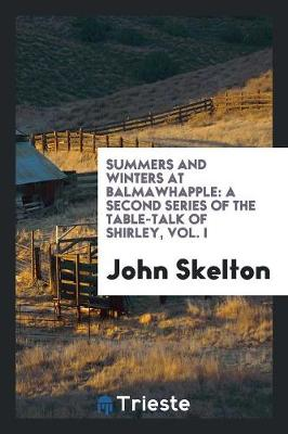 Summers and Winters at Balmawhapple: A Second Series of the Table-Talk of Shirley, Vol. I (Paperback)