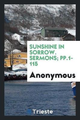 Sunshine in Sorrow. Sermons; Pp.1-115 (Paperback)