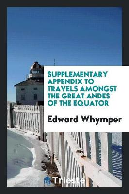 Supplementary Appendix to Travels Amongst the Great Andes of the Equator (Paperback)