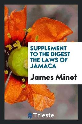 Supplement to the Digest the Laws of Jamaca (Paperback)