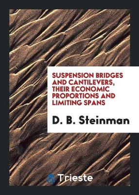 Suspension Bridges and Cantilevers, Their Economic Proportions and Limiting Spans (Paperback)