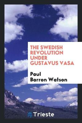 The Swedish Revolution Under Gustavus Vasa (Paperback)