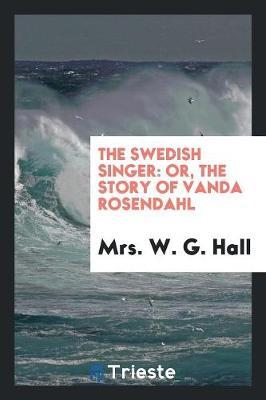 The Swedish Singer: Or, the Story of Vanda Rosendahl (Paperback)