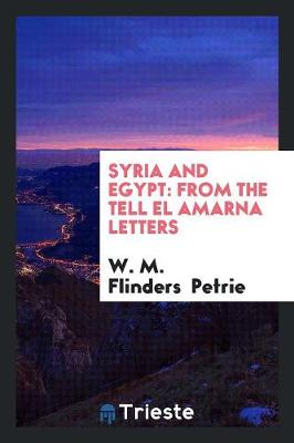 Syria and Egypt: From the Tell El Amarna Letters (Paperback)
