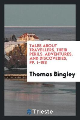 Tales about Travellers, Their Perils, Adventures, and Discoveries, Pp. 1-193 (Paperback)