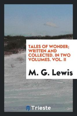 Tales of Wonder; Written and Collected. in Two Volumes. Vol. II (Paperback)