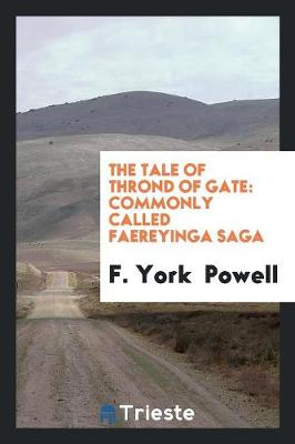 The Tale of Thrond of Gate: Commonly Called Faereyinga Saga (Paperback)