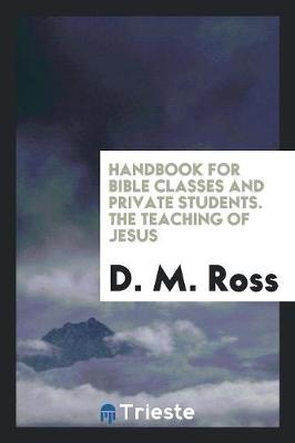 Handbook for Bible Classes and Private Students. the Teaching of Jesus (Paperback)