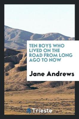Ten Boys Who Lived on the Road from Long Ago to Now (Paperback)