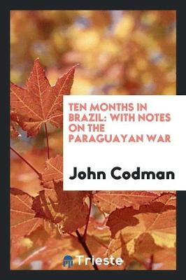 Ten Months in Brazil: With Notes on the Paraguayan War (Paperback)