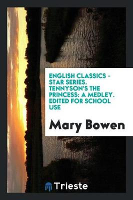 English Classics - Star Series. Tennyson's the Princess: A Medley. Edited for School Use (Paperback)