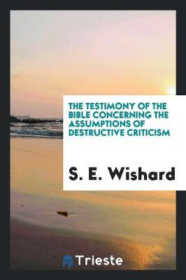 The Testimony of the Bible Concerning the Assumptions of Destructive Criticism (Paperback)