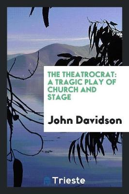 The Theatrocrat: A Tragic Play of Church and Stage (Paperback)