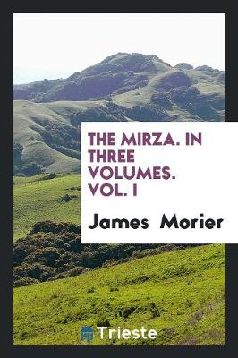 The Mirza. in Three Volumes. Vol. I (Paperback)