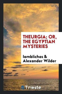 Theurgia; Or, the Egyptian Mysteries (Paperback)