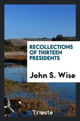 Recollections of Thirteen Presidents (Paperback)