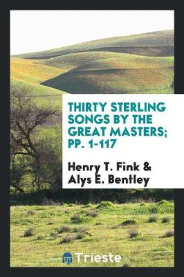 Thirty Sterling Songs by the Great Masters; Pp. 1-117 (Paperback)