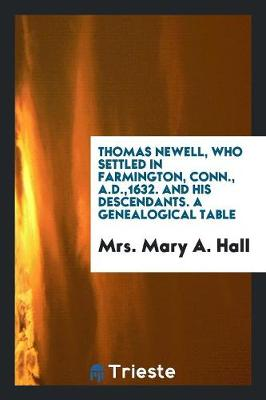 Thomas Newell, Who Settled in Farmington, Conn., A.D.,1632. and His Descendants. a Genealogical Table (Paperback)