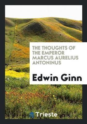 The Thoughts of the Emperor Marcus Aurelius Antoninus (Paperback)