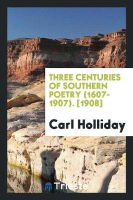 Three Centuries of Southern Poetry (1607-1907). [1908] (Paperback)