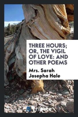 Three Hours; Or, the Vigil of Love: And Other Poems (Paperback)