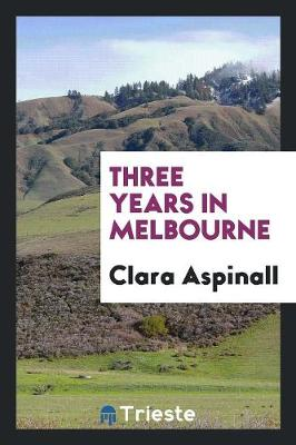 Three Years in Melbourne (Paperback)