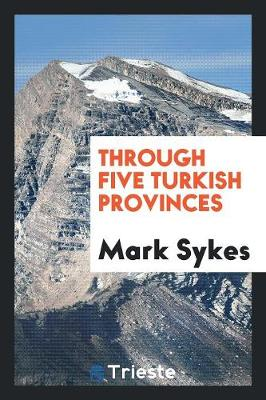 Through Five Turkish Provinces (Paperback)
