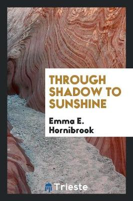 Through Shadow to Sunshine (Paperback)