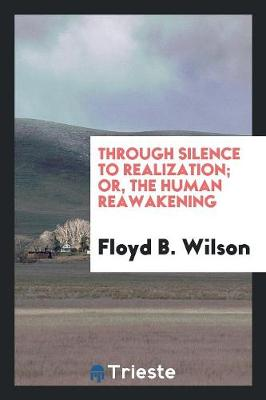 Through Silence to Realization; Or, the Human Reawakening (Paperback)
