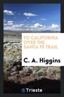 To California Over the Santa Fe Trail (Paperback)