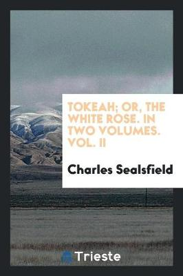 Tokeah; Or, the White Rose. in Two Volumes. Vol. II (Paperback)