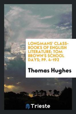 Longmans' Class-Books of English Literature; Tom Brown's School Days; Pp. 4-192 (Paperback)
