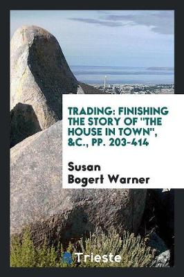 Trading: Finishing the Story of the House in Town, &c., Pp. 203-414 (Paperback)