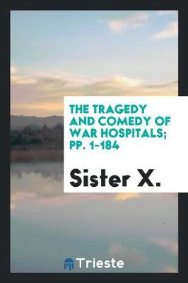 The Tragedy and Comedy of War Hospitals; Pp. 1-184 (Paperback)