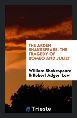 The Arden Shakespeare. the Tragedy of Romeo and Juliet (Paperback)