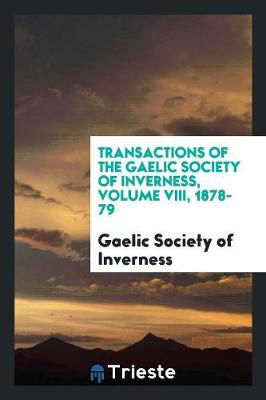 Transactions of the Gaelic Society of Inverness, Volume VIII, 1878-79 (Paperback)