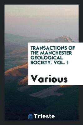 Transactions of the Manchester Geological Society. Vol. I (Paperback)
