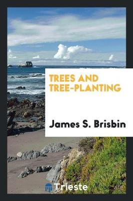 Trees and Tree-Planting (Paperback)