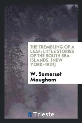 The Trembling of a Leaf; Little Stories of the South Sea Islands. [new York-1921] (Paperback)