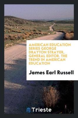 American Education Series George Drayton Strayer, General Editor. the Trend in American Education (Paperback)