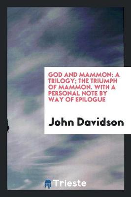 God and Mammon: A Trilogy; The Triumph of Mammon. with a Personal Note by Way of Epilogue (Paperback)